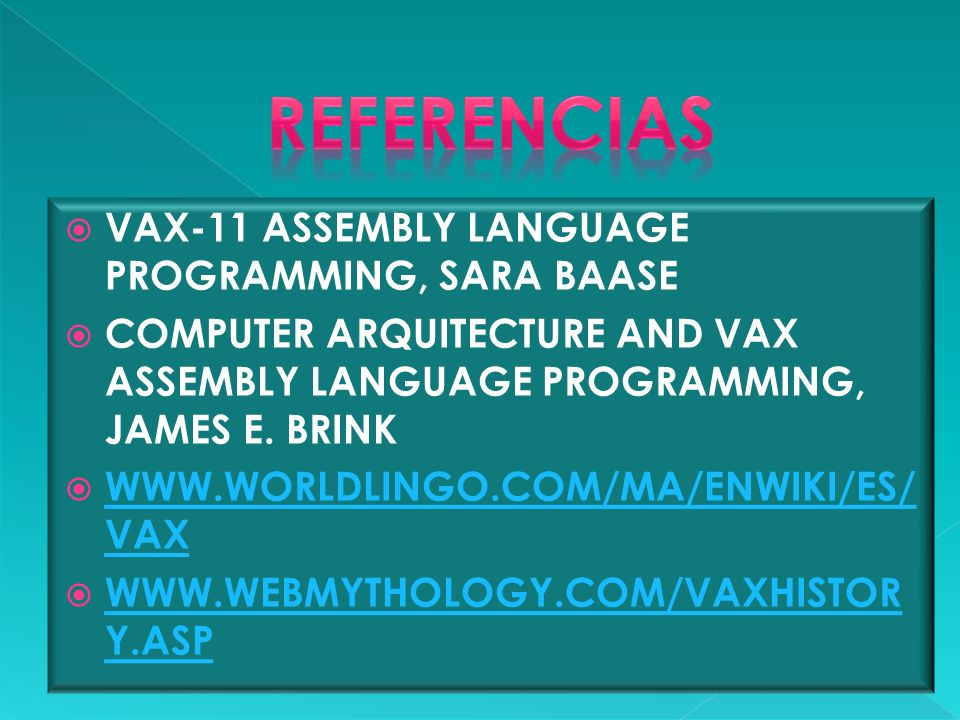 VAX-11 ASSEMBLY LANGUAGE PROGRAMMING, SARA BAASE COMPUTER ARQUITECTURE AND VAX ASSEMBLY LANGUAGE PROGRAMMING, JAMES E. BRINK WWW.WORLDLINGO.COM/MA/ENW