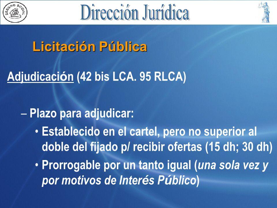 Licitación Pública Adjudicaci ó n (42 bis LCA. 95 RLCA) – Plazo para adjudicar: Establecido en el cartel, pero no superior al doble del fijado p/ reci