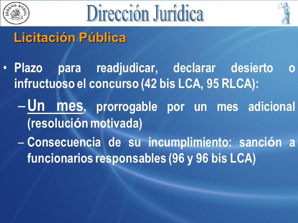 Licitación Pública Plazo para readjudicar, declarar desierto o infructuoso el concurso (42 bis LCA, 95 RLCA): – Un mes, prorrogable por un mes adicion