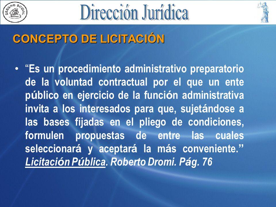 CONCEPTO DE LICITACIÓN Es un procedimiento administrativo preparatorio de la voluntad contractual por el que un ente p ú blico en ejercicio de la func