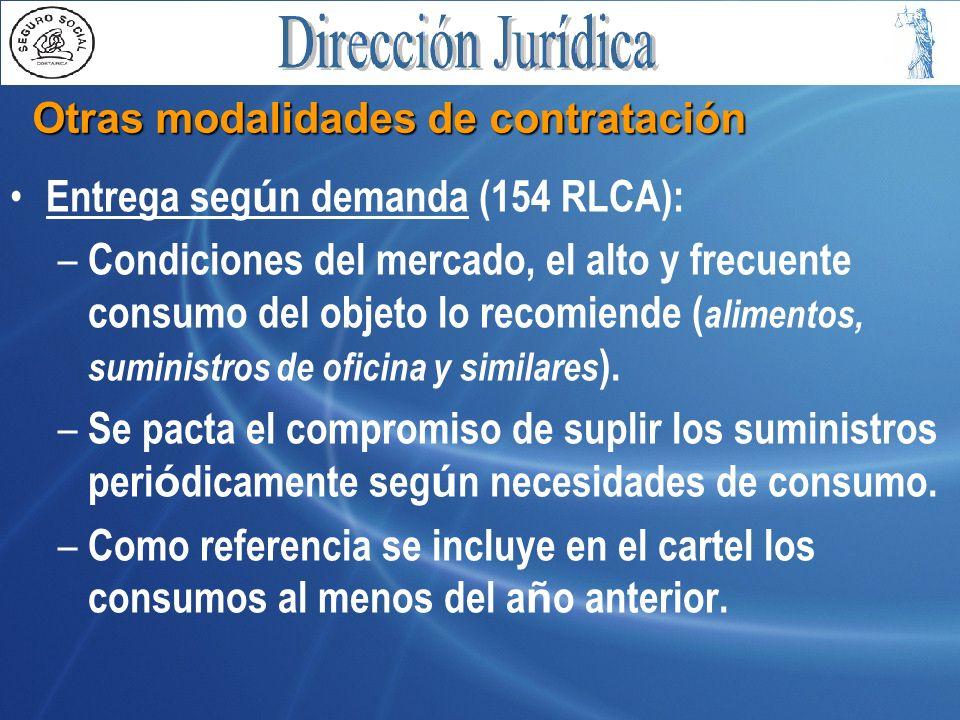 Otras modalidades de contratación Entrega seg ú n demanda (154 RLCA): – Condiciones del mercado, el alto y frecuente consumo del objeto lo recomiende