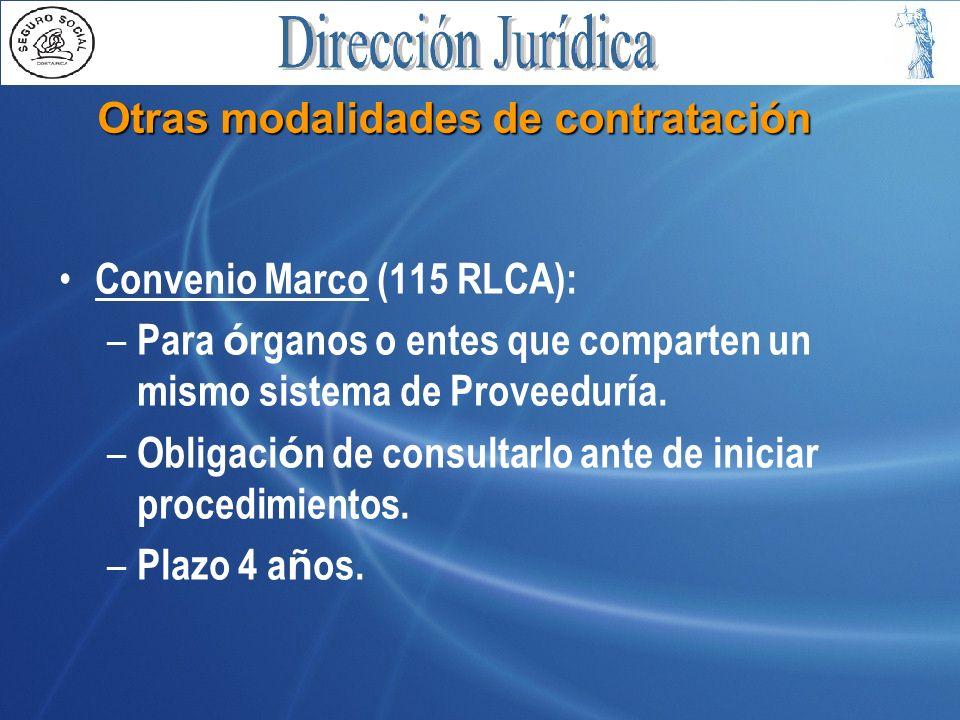 Otras modalidades de contratación Convenio Marco (115 RLCA): – Para ó rganos o entes que comparten un mismo sistema de Proveedur í a. – Obligaci ó n d