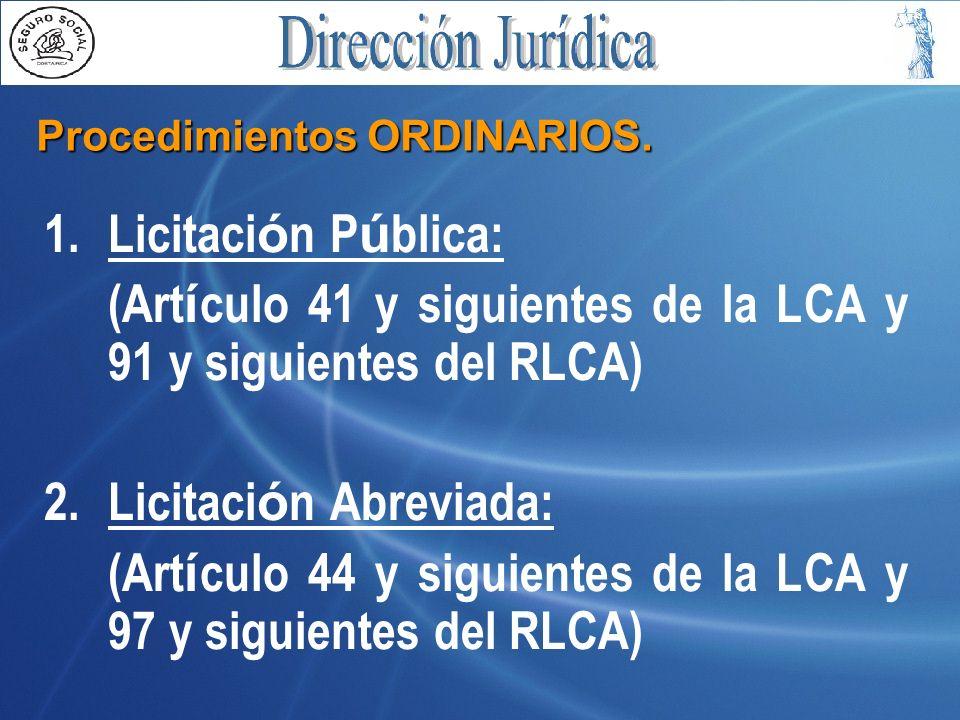 Procedimientos ORDINARIOS. 1. Licitaci ó n P ú blica: (Art í culo 41 y siguientes de la LCA y 91 y siguientes del RLCA) 2. Licitaci ó n Abreviada: (Ar