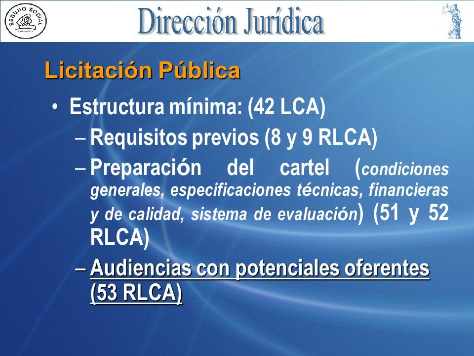 Licitación Pública Estructura m í nima: (42 LCA) – Requisitos previos (8 y 9 RLCA) – Preparaci ó n del cartel ( condiciones generales, especificacione