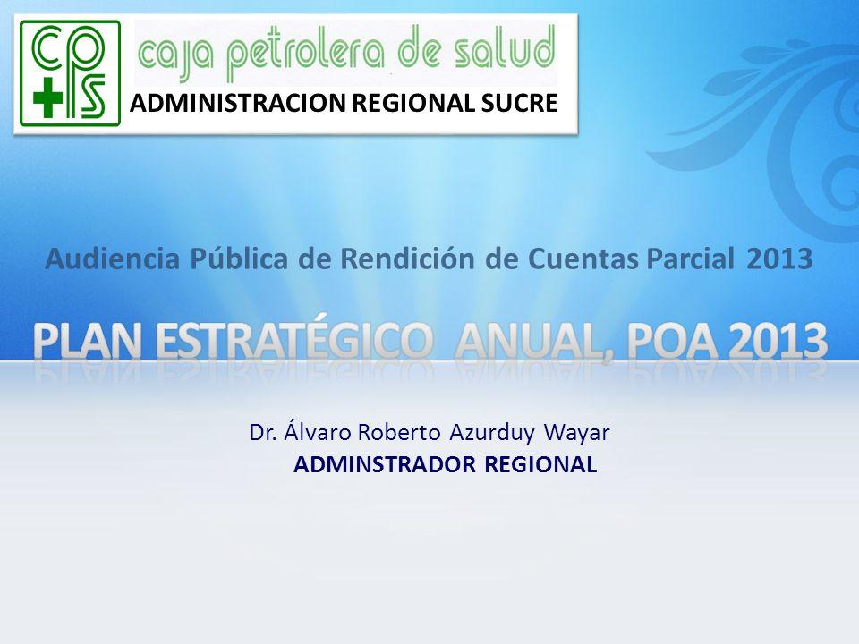 Audiencia Pública de Rendición de Cuentas Parcial 2013 ADMINISTRACION REGIONAL SUCRE Dr. Álvaro Roberto Azurduy Wayar ADMINSTRADOR REGIONAL