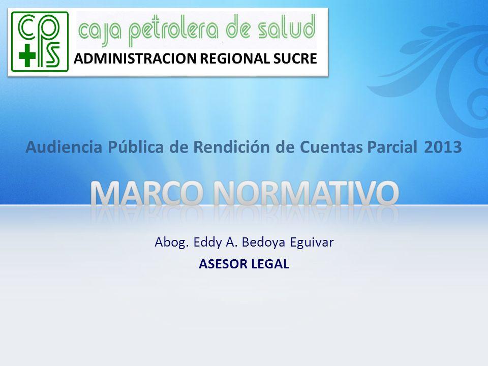 Audiencia Pública de Rendición de Cuentas Parcial 2013 ADMINISTRACION REGIONAL SUCRE Abog. Eddy A. Bedoya Eguivar ASESOR LEGAL