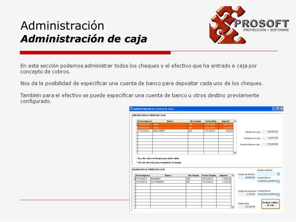 Administración Administración de caja En esta sección podemos administrar todos los cheques y el efectivo que ha entrado a caja por concepto de cobros