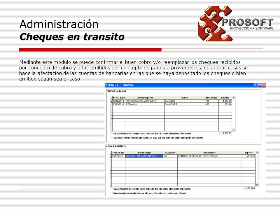Administración Cheques en transito Mediante este modulo se puede confirmar el buen cobro y/o reemplazar los cheques recibidos por concepto de cobro y
