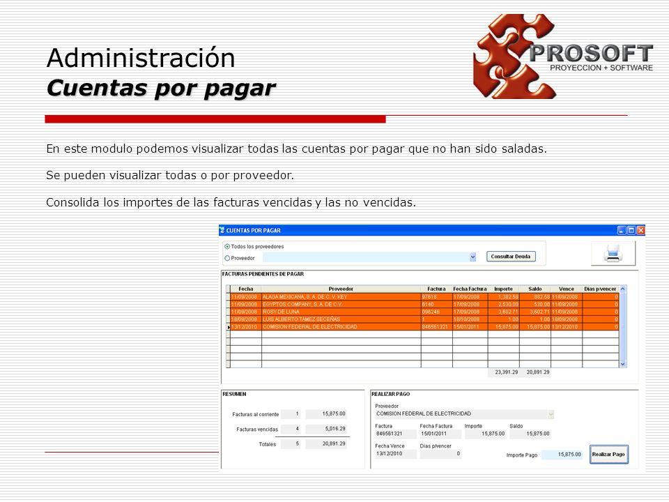 Administración Cuentas por pagar En este modulo podemos visualizar todas las cuentas por pagar que no han sido saladas. Se pueden visualizar todas o p