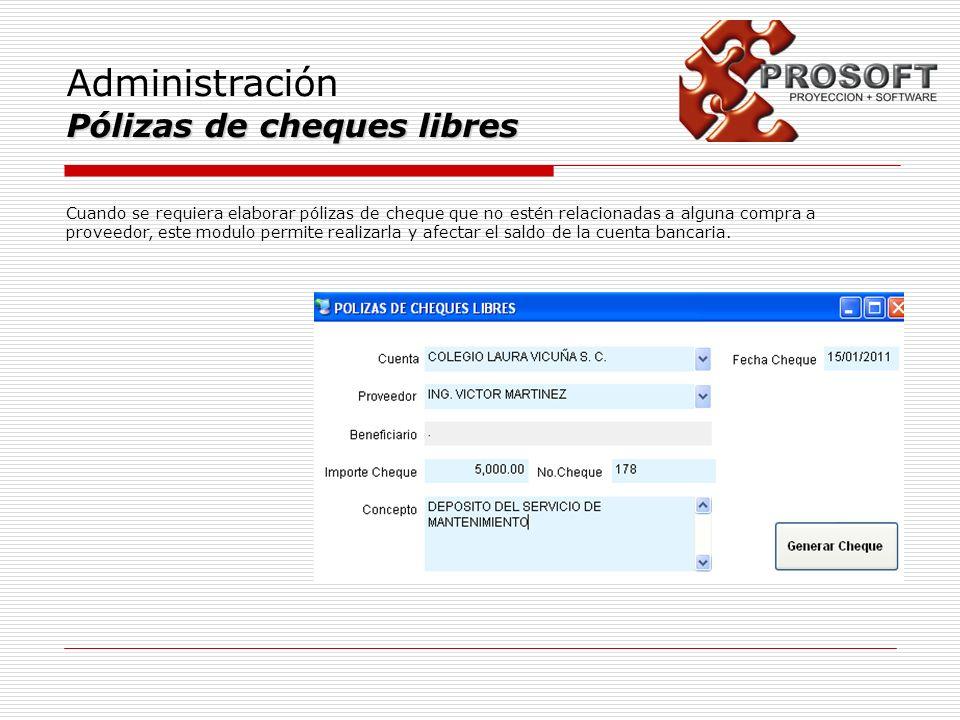 Administración Pólizas de cheques libres Cuando se requiera elaborar pólizas de cheque que no estén relacionadas a alguna compra a proveedor, este mod