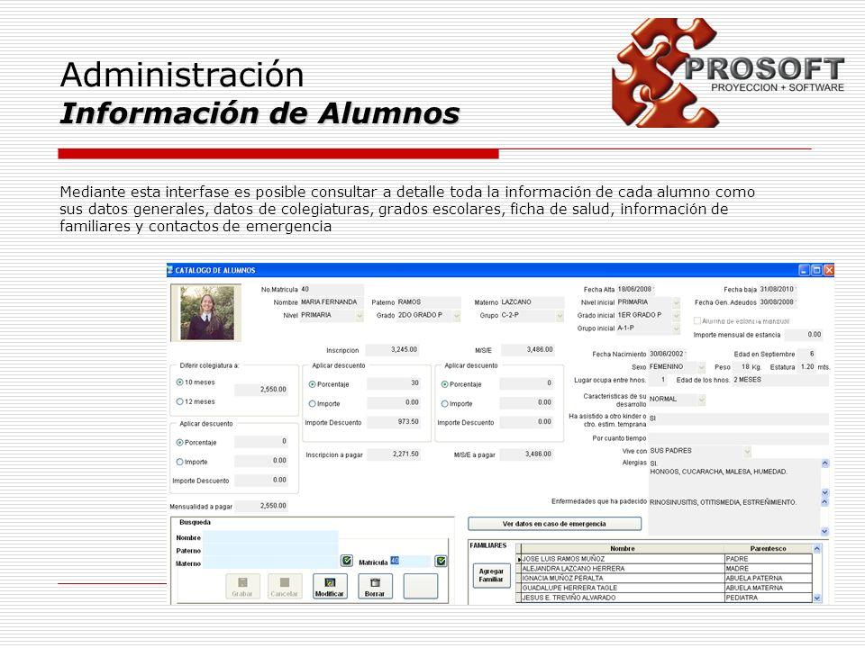 Administración Información de Alumnos Mediante esta interfase es posible consultar a detalle toda la información de cada alumno como sus datos general