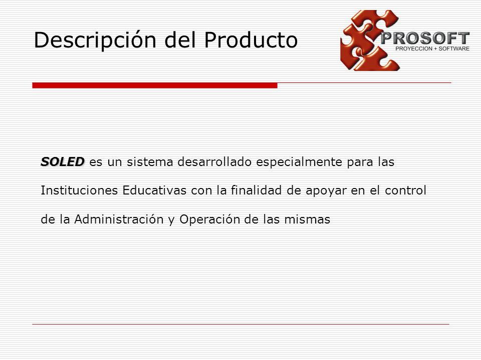 Descripción del Producto SOLED SOLED es un sistema desarrollado especialmente para las Instituciones Educativas con la finalidad de apoyar en el contr