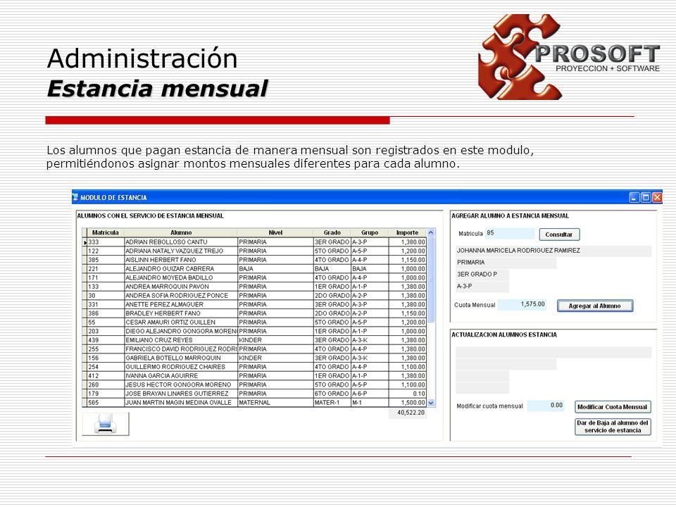 Administración Estancia mensual Los alumnos que pagan estancia de manera mensual son registrados en este modulo, permitiéndonos asignar montos mensual