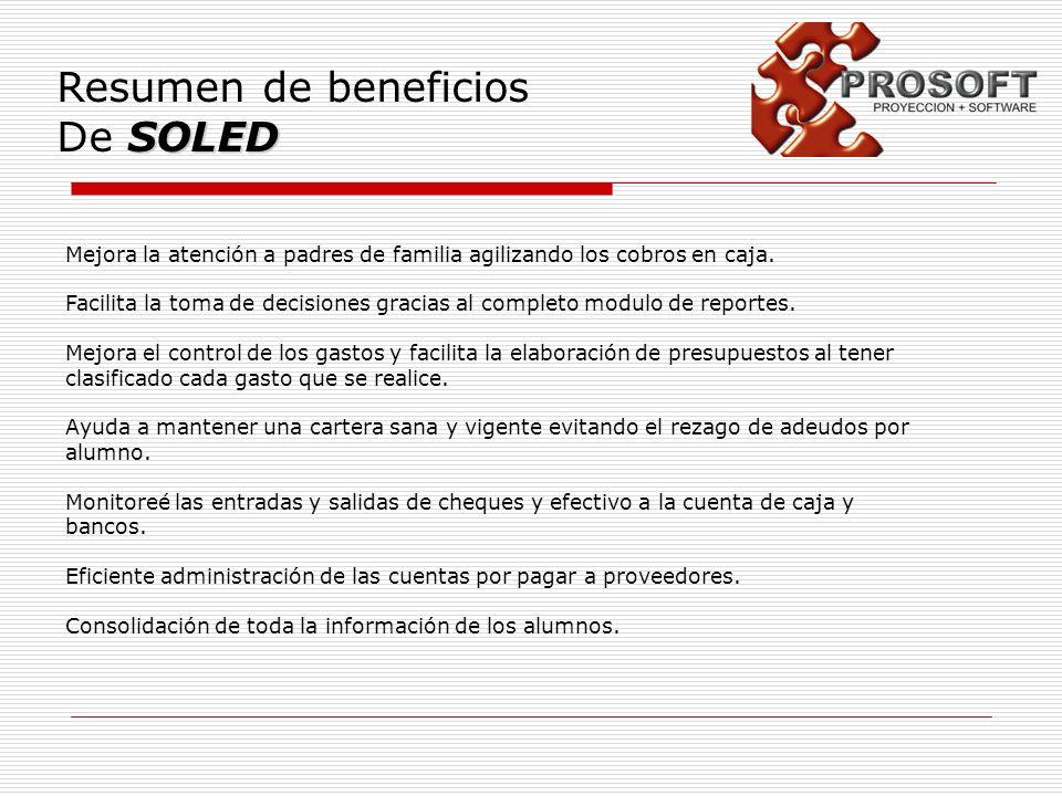 Resumen de beneficios SOLED De SOLED Mejora la atención a padres de familia agilizando los cobros en caja. Facilita la toma de decisiones gracias al c