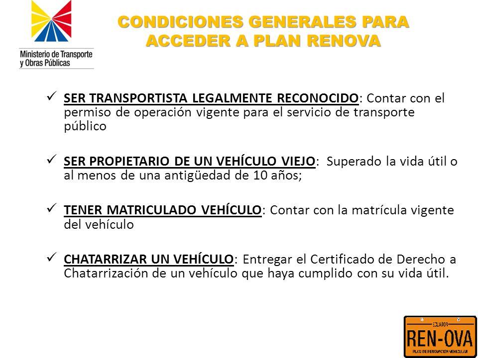 CONDICIONES GENERALES PARA ACCEDER A PLAN RENOVA SER TRANSPORTISTA LEGALMENTE RECONOCIDO: Contar con el permiso de operación vigente para el servicio