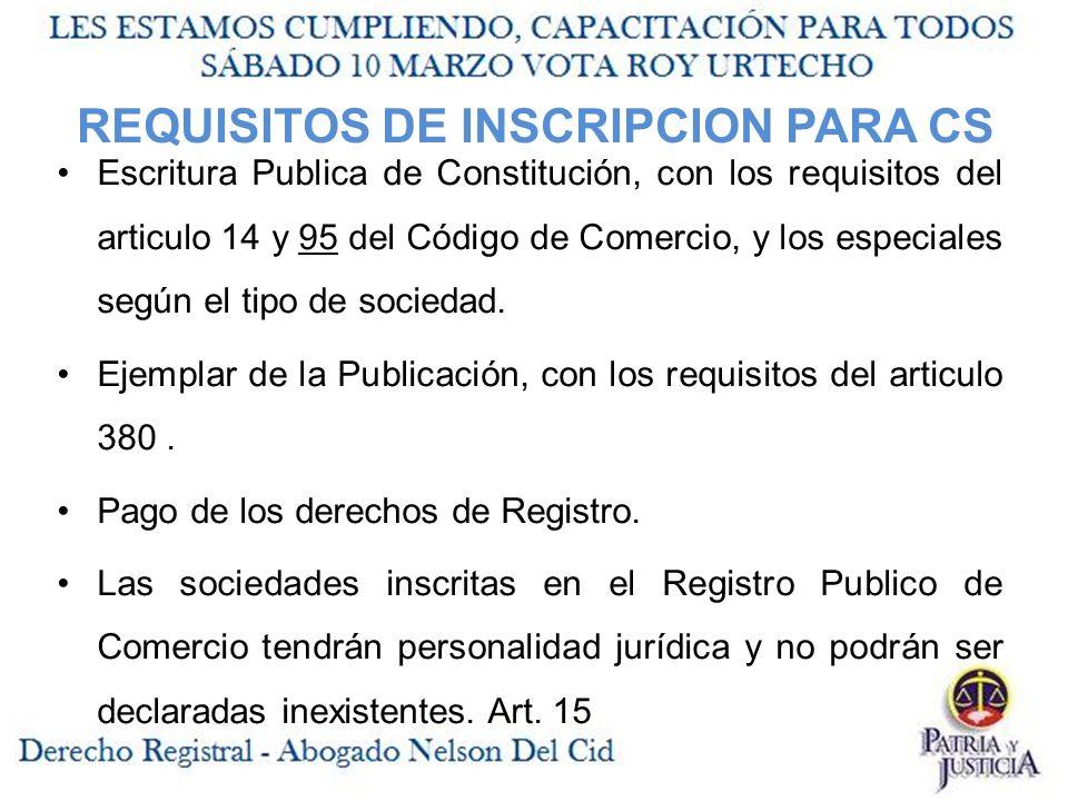 REQUISITOS DE INSCRIPCION PARA CS Escritura Publica de Constitución, con los requisitos del articulo 14 y 95 del Código de Comercio, y los especiales según el tipo de sociedad.