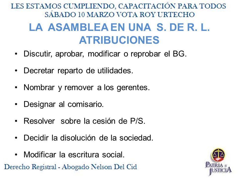 LA ASAMBLEA EN UNA S.DE R. L. ATRIBUCIONES Discutir, aprobar, modificar o reprobar el BG.