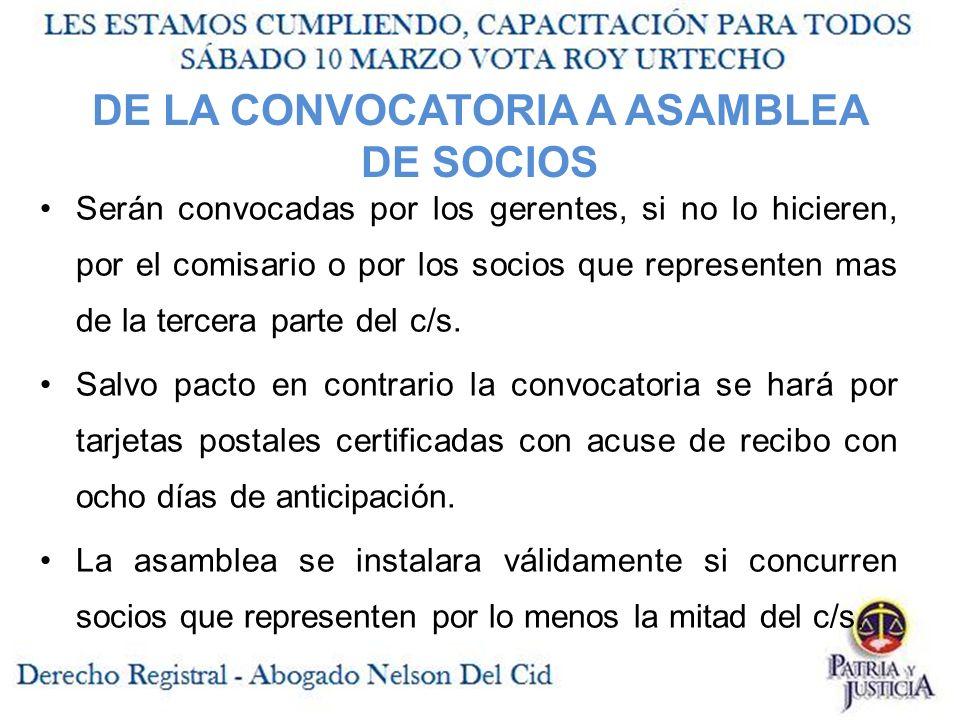 DE LA CONVOCATORIA A ASAMBLEA DE SOCIOS Serán convocadas por los gerentes, si no lo hicieren, por el comisario o por los socios que representen mas de la tercera parte del c/s.