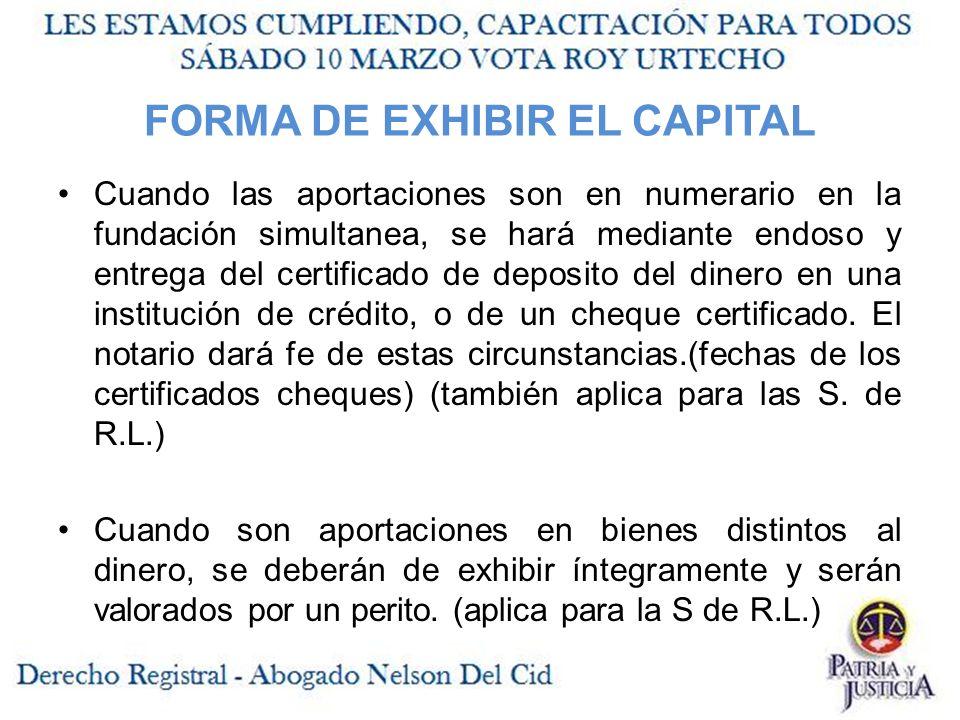 FORMA DE EXHIBIR EL CAPITAL Cuando las aportaciones son en numerario en la fundación simultanea, se hará mediante endoso y entrega del certificado de deposito del dinero en una institución de crédito, o de un cheque certificado.