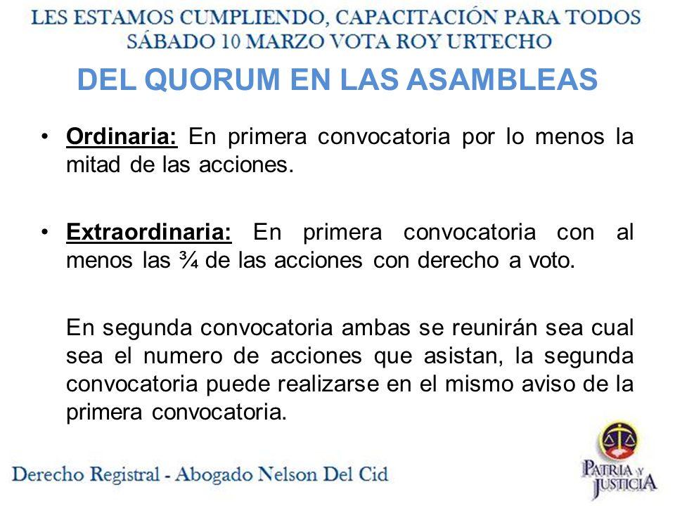 DEL QUORUM EN LAS ASAMBLEAS Ordinaria: En primera convocatoria por lo menos la mitad de las acciones.