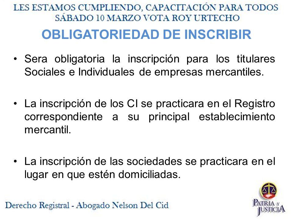 OBLIGATORIEDAD DE INSCRIBIR Sera obligatoria la inscripción para los titulares Sociales e Individuales de empresas mercantiles.