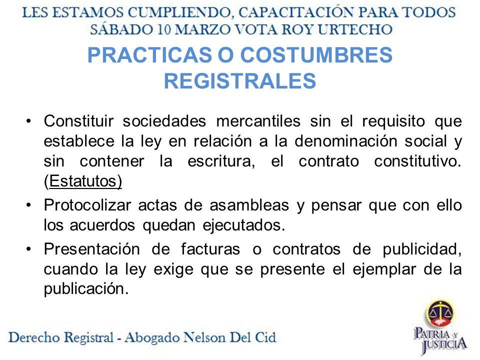 PRACTICAS O COSTUMBRES REGISTRALES Constituir sociedades mercantiles sin el requisito que establece la ley en relación a la denominación social y sin contener la escritura, el contrato constitutivo.