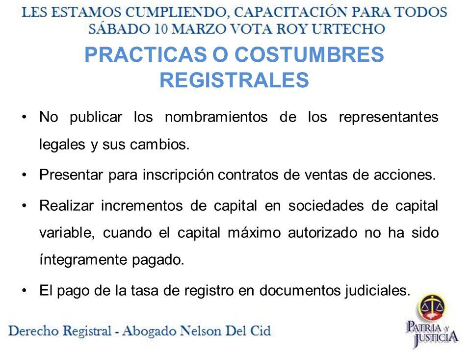 PRACTICAS O COSTUMBRES REGISTRALES No publicar los nombramientos de los representantes legales y sus cambios.