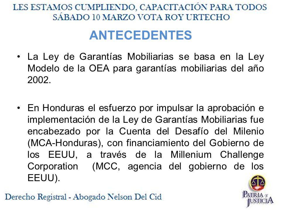ANTECEDENTES La Ley de Garantías Mobiliarias se basa en la Ley Modelo de la OEA para garantías mobiliarias del año 2002.