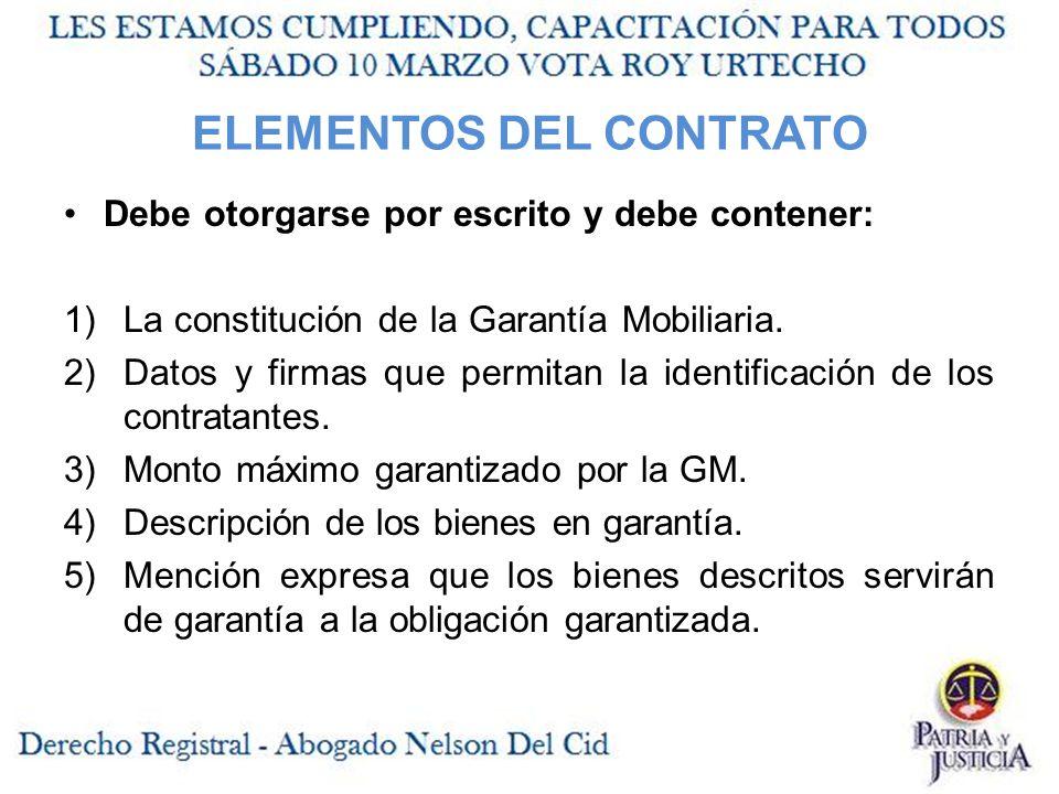 ELEMENTOS DEL CONTRATO Debe otorgarse por escrito y debe contener: 1)La constitución de la Garantía Mobiliaria.