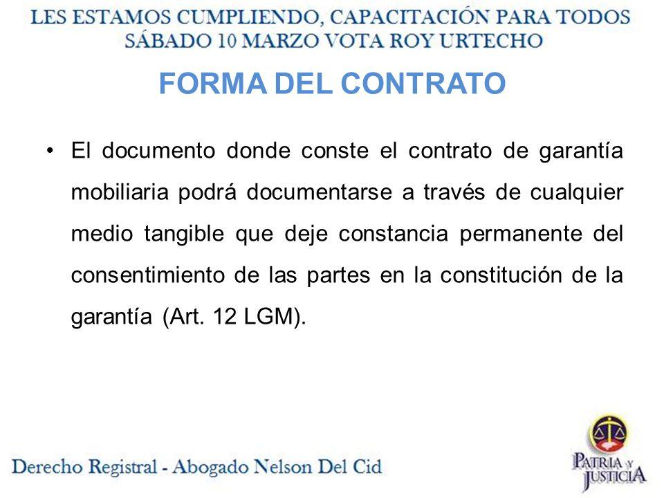 FORMA DEL CONTRATO El documento donde conste el contrato de garantía mobiliaria podrá documentarse a través de cualquier medio tangible que deje constancia permanente del consentimiento de las partes en la constitución de la garantía (Art.
