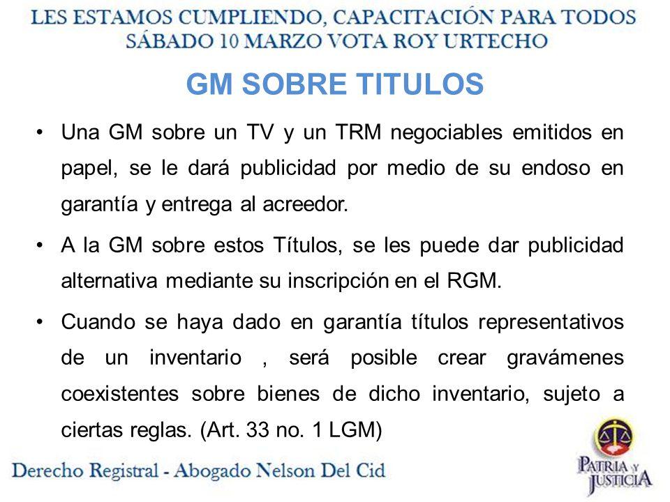 GM SOBRE TITULOS Una GM sobre un TV y un TRM negociables emitidos en papel, se le dará publicidad por medio de su endoso en garantía y entrega al acreedor.