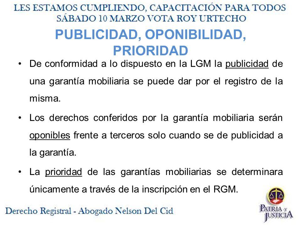 PUBLICIDAD, OPONIBILIDAD, PRIORIDAD De conformidad a lo dispuesto en la LGM la publicidad de una garantía mobiliaria se puede dar por el registro de la misma.