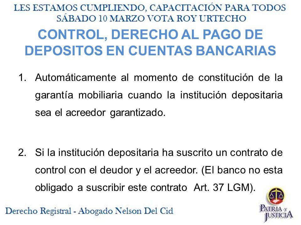 CONTROL, DERECHO AL PAGO DE DEPOSITOS EN CUENTAS BANCARIAS 1.Automáticamente al momento de constitución de la garantía mobiliaria cuando la institución depositaria sea el acreedor garantizado.