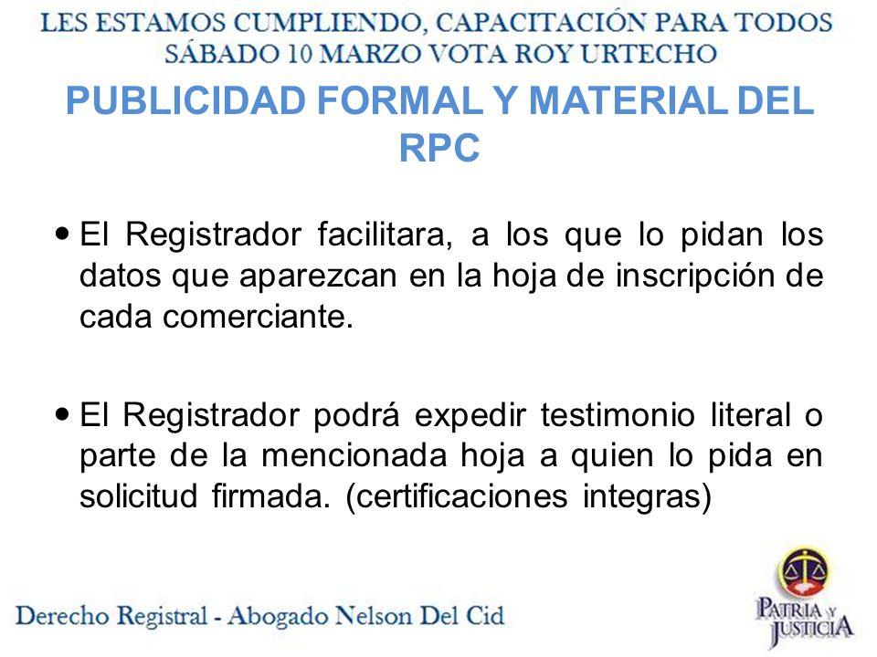 PUBLICIDAD FORMAL Y MATERIAL DEL RPC El Registrador facilitara, a los que lo pidan los datos que aparezcan en la hoja de inscripción de cada comerciante.