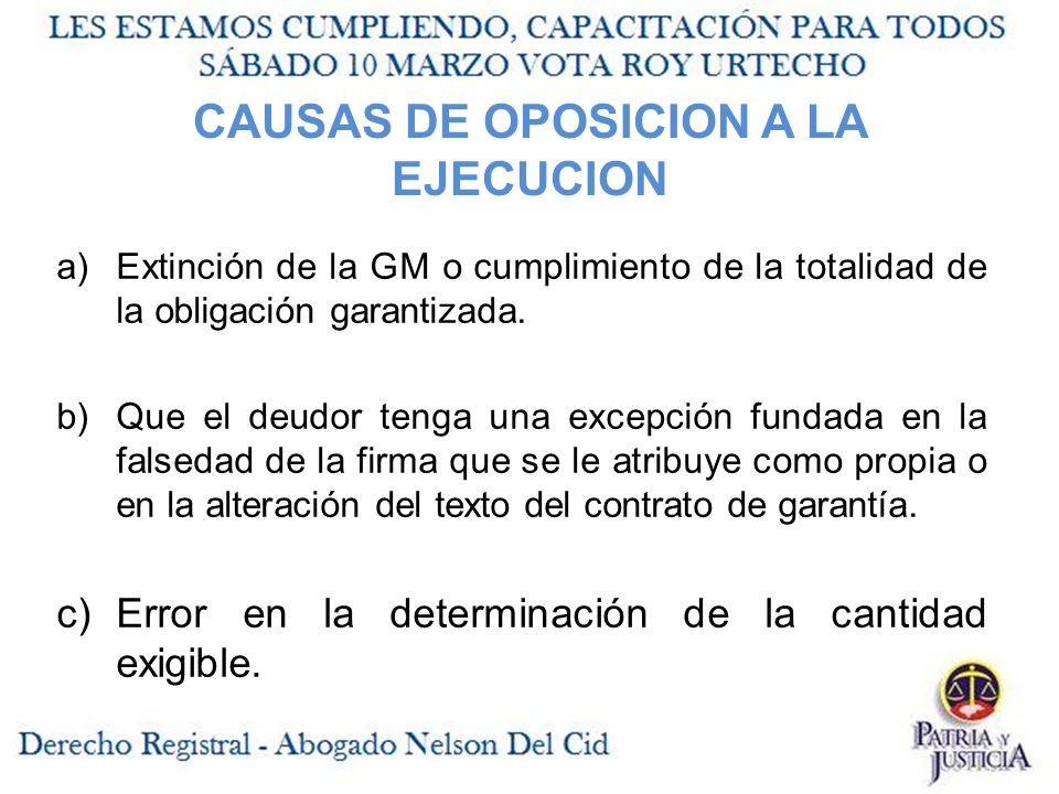 CAUSAS DE OPOSICION A LA EJECUCION a)Extinción de la GM o cumplimiento de la totalidad de la obligación garantizada.
