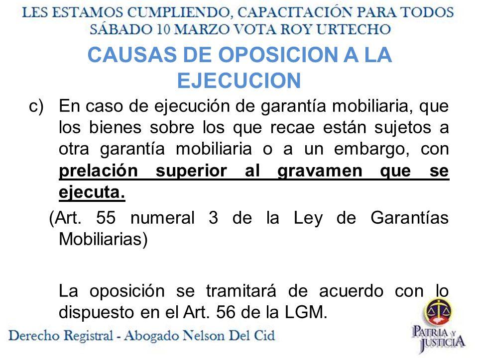 c)En caso de ejecución de garantía mobiliaria, que los bienes sobre los que recae están sujetos a otra garantía mobiliaria o a un embargo, con prelación superior al gravamen que se ejecuta.