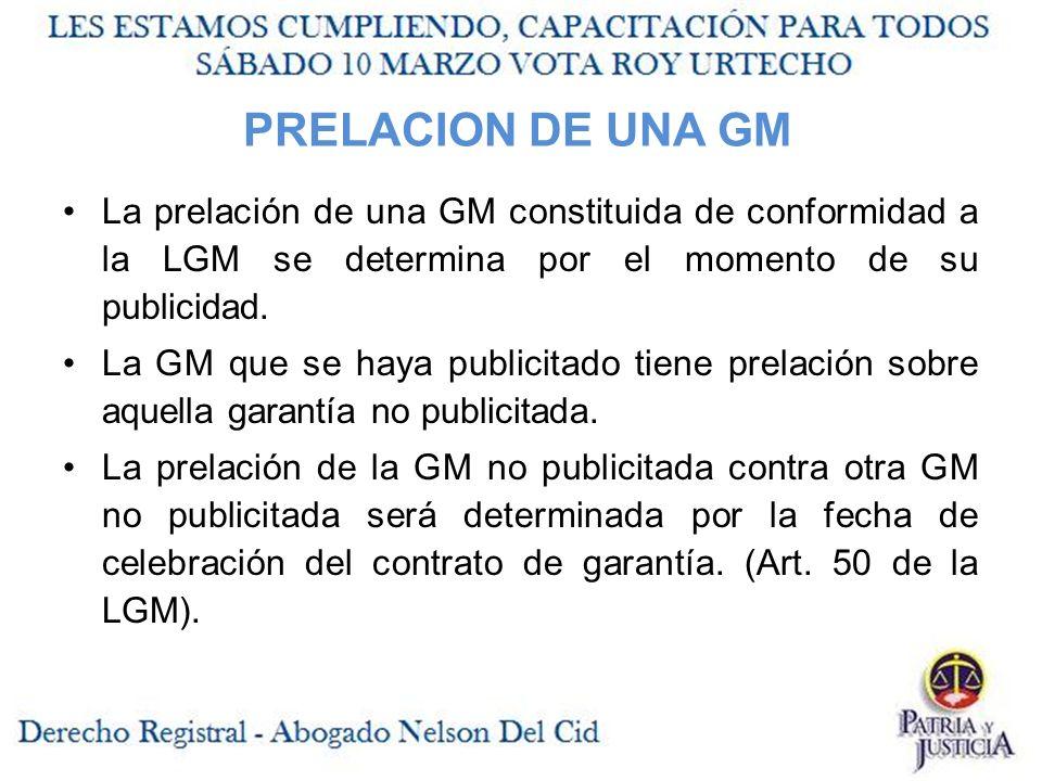 PRELACION DE UNA GM La prelación de una GM constituida de conformidad a la LGM se determina por el momento de su publicidad.