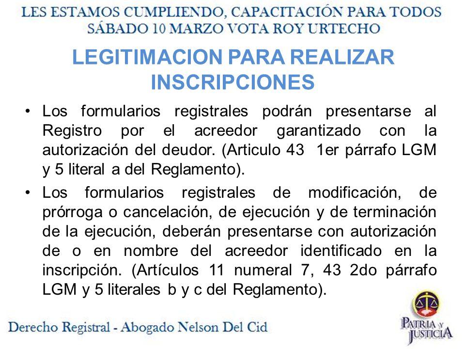 LEGITIMACION PARA REALIZAR INSCRIPCIONES Los formularios registrales podrán presentarse al Registro por el acreedor garantizado con la autorización del deudor.