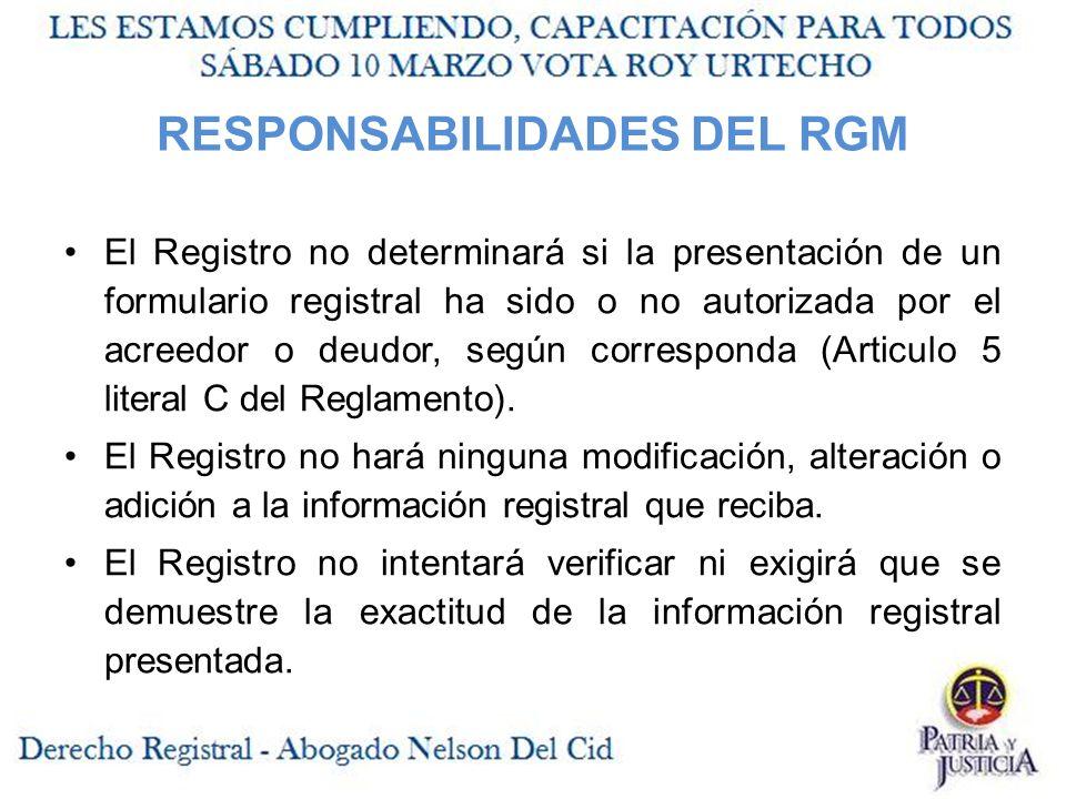 RESPONSABILIDADES DEL RGM El Registro no determinará si la presentación de un formulario registral ha sido o no autorizada por el acreedor o deudor, según corresponda (Articulo 5 literal C del Reglamento).