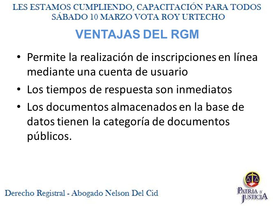 VENTAJAS DEL RGM Permite la realización de inscripciones en línea mediante una cuenta de usuario Los tiempos de respuesta son inmediatos Los documentos almacenados en la base de datos tienen la categoría de documentos públicos.