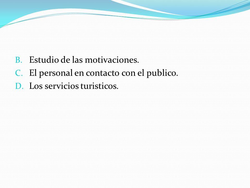 B. Estudio de las motivaciones. C. El personal en contacto con el publico. D. Los servicios turisticos.
