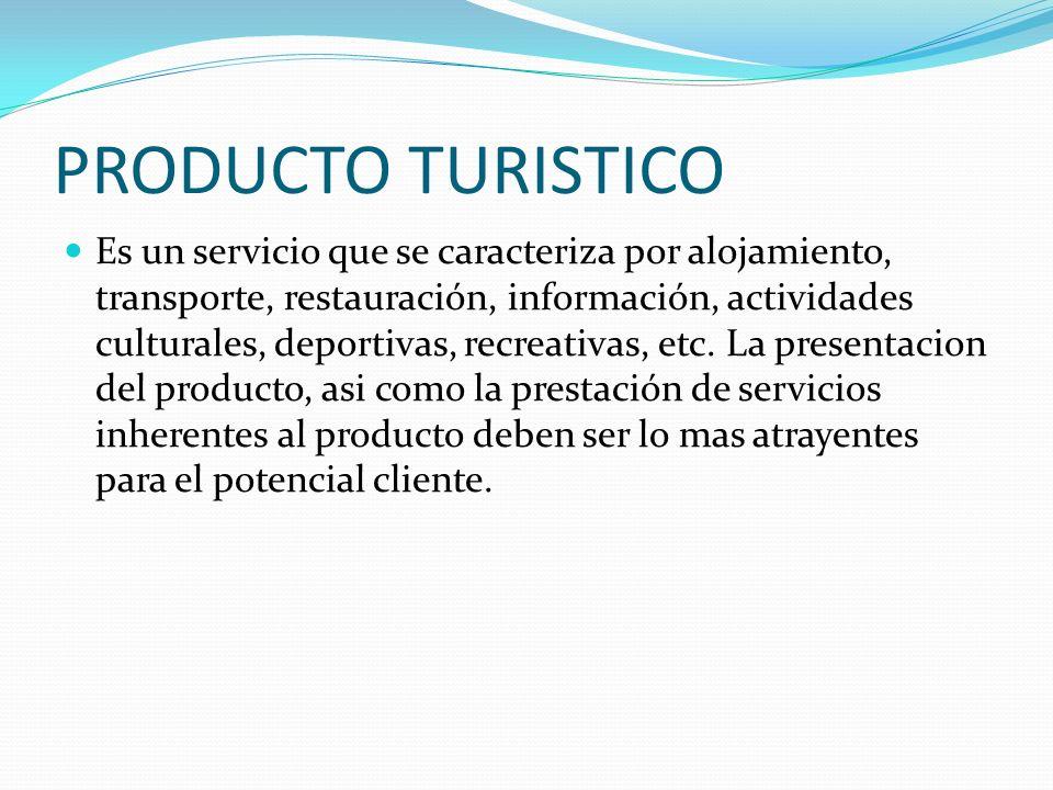 PRODUCTO TURISTICO Es un servicio que se caracteriza por alojamiento, transporte, restauración, información, actividades culturales, deportivas, recre