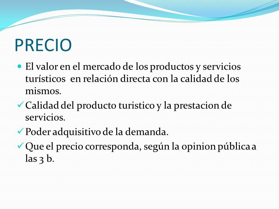 PRECIO El valor en el mercado de los productos y servicios turísticos en relación directa con la calidad de los mismos. Calidad del producto turistico