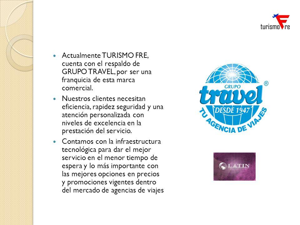 Actualmente TURISMO FRE, cuenta con el respaldo de GRUPO TRAVEL, por ser una franquicia de esta marca comercial. Nuestros clientes necesitan eficienci