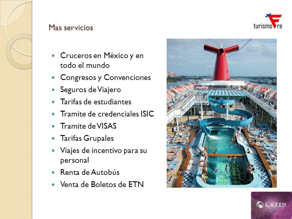 Mas servicios Cruceros en México y en todo el mundo Congresos y Convenciones Seguros de Viajero Tarifas de estudiantes Tramite de credenciales ISIC Tr