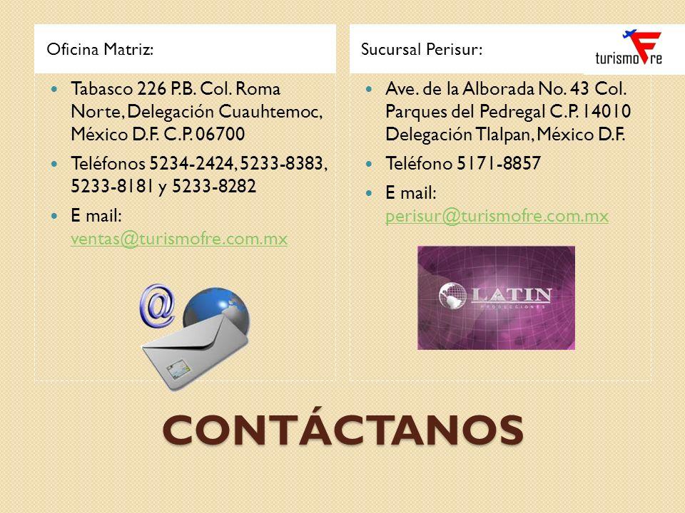 CONTÁCTANOS Oficina Matriz:Sucursal Perisur: Tabasco 226 P.B. Col. Roma Norte, Delegación Cuauhtemoc, México D.F. C.P. 06700 Teléfonos 5234-2424, 5233