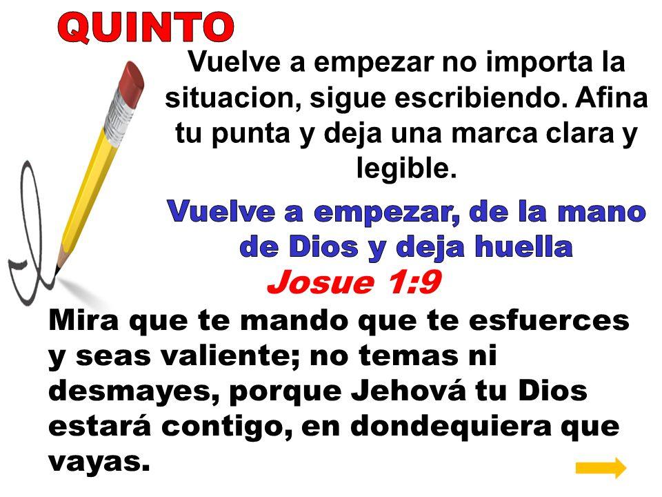 Josue 1:9 Mira que te mando que te esfuerces y seas valiente; no temas ni desmayes, porque Jehová tu Dios estará contigo, en dondequiera que vayas.