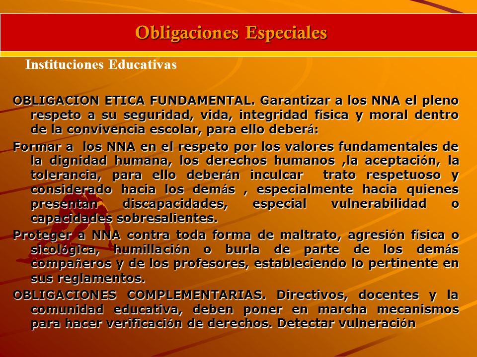 OBLIGACION ETICA FUNDAMENTAL. Garantizar a los NNA el pleno respeto a su seguridad, vida, integridad f í sica y moral dentro de la convivencia escolar