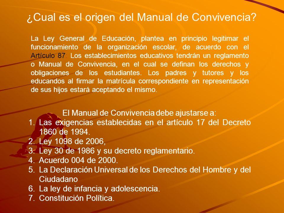 ¿Cual es el origen del Manual de Convivencia? La Ley General de Educación, plantea en principio legitimar el funcionamiento de la organización escolar