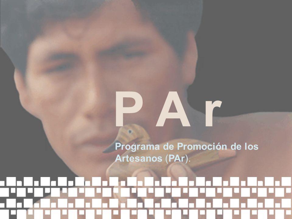 P A r Programa de Promoción de los Artesanos (PAr).
